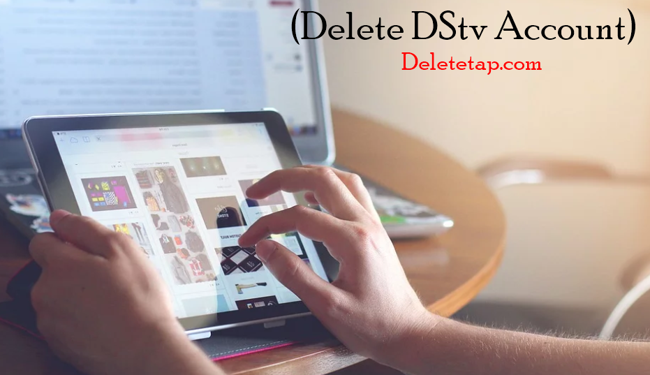 How to deregister dstv, removing devices from dstv now, remove device from dstv account, dstv password, dstv account suspended, Delete dstv account, Steps To delete dstv account,